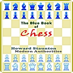 The Blue Book of Chess by Howard Staunton : (full image Illustrated)