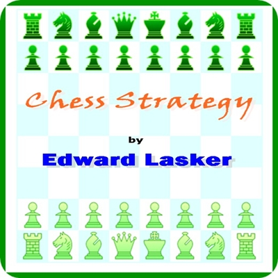 Chess Strategy by Edward Lasker : (full image Illustrated)